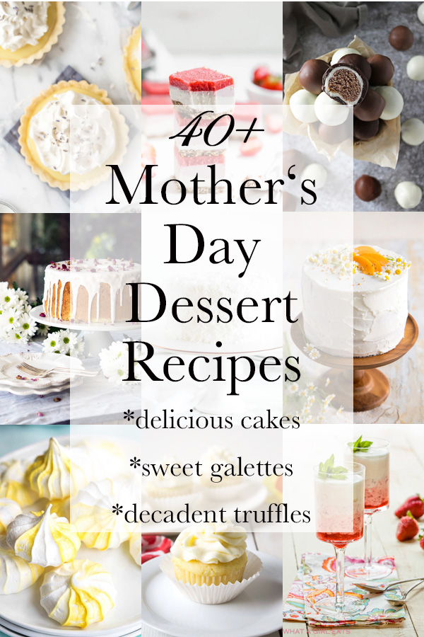 40 of the best dessert recipes for Mother's Day: cakes, pies, galettes, cupcakes, truffles and more!